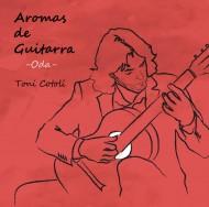 """""""Aromas de Guitarra – Oda""""  es el nombre del 5º CD de Toni Cotolí"""